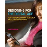 Designing for the Digital Age: How to Create Human-Centered Products and Services ~ Kim Goodwin