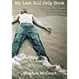 My Last Self-Help Book: A Journey from Anxiety and Depression to Emotional Health ~ Stephen J McCourt