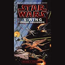 Star Wars: The X-Wing Series, Volume 1: Rogue Squadron (       ABRIDGED) by Michael A. Stackpole Narrated by Henry Thomas