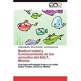 Biodiversidad y Funcionamiento de Los Arrecifes del Salt, M Xico: Área Natural Protegida Sistema Arrecifal Lobos-Tuxpan...