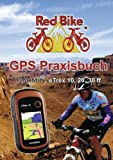 GPS Praxisbuch Garmin eTrex 10, 20, 30 ff.: praxis- und modellbezogen, für einen schnellen Einstieg