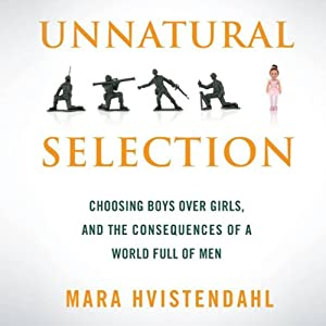 Unnatural Selection: Choosing Boys Over Girls and the Consequences of a World Full of Men | [Mara Hvistendah]