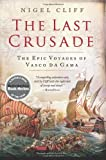 The Last Crusade: The Epic Voyages of Vasco da Gama by Nigel Cliff