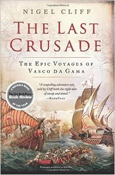 The Last Crusade: The Epic Voyages of Vasco da Gama: Nigel Cliff