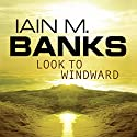 Look to Windward: Culture Series, Book 7 Audiobook by Iain M. Banks Narrated by Peter Kenny