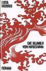 Die Blumen von Hiroshima. Roman - Edita Morris