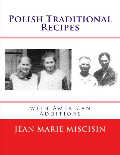 Polish Traditional Recipes: with American Additions by Jean Marie Miscisin