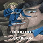 Tender Folds: Taken by Force Series, Book 4 | K C Carlton