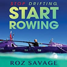 Stop Drifting, Start Rowing: One Woman's Search for Happiness and Meaning Alone on the Pacific (       UNABRIDGED) by Roz Savage Narrated by Roz Savage