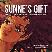 Sunne's Gift (unillustrated): How Sunne Overcame Bullying to Reclaim God's Gift