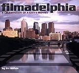 Filmadelphia: A Celebration of a City's Movies