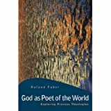 God as Poet of the World: Exploring Process Theologies