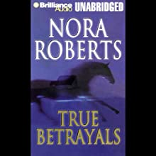 True Betrayals Audiobook by Nora Roberts Narrated by Rose Anne Shansky