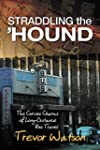 Straddling the 'Hound: The Curious Ch...