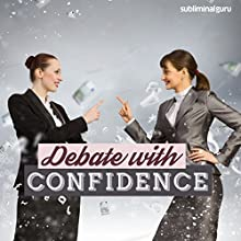 Debate with Confidence: Win Any Argument with Subliminal Messages  by Subliminal Guru Narrated by Subliminal Guru