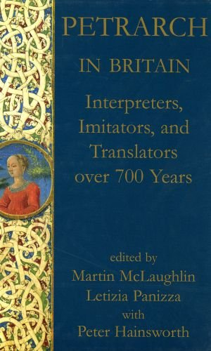 Petrarch in Britain: Interpreters, Imitators, and Translators over 700 years (Proceedings of the British Academy 146)