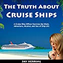 The Truth About Cruise Ships: A Cruise Ship Officer Survives the Work, Adventure, Alcohol, and Sex of Ship Life (       UNABRIDGED) by Jay Herring Narrated by Jay Herring
