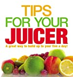 Tips for Your Juicer (0091927218) by Anonymous .
