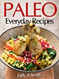 Paleo Everyday Recipes: Enjoy Paleolithic Eating at Every Meal