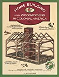 Homebuilding and Woodworking in Colonial America (Illustrated Living History Series)