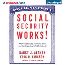 Social Security Works!: Why Social Security Isn't Going Broke and How Expanding It Will Help Us All (       UNABRIDGED) by Nancy Altman, Eric Kingson, David Cay Johnston - Foreword Narrated by Joyce Bean