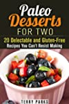 Paleo Desserts for Two: 20 Delectable...