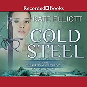 Cold Steel: The Spiritwalker Trilogy, Book 3 | [Kate Elliott]