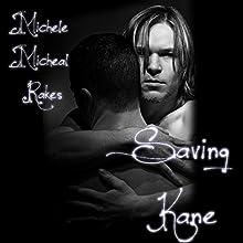 Saving Kane (       UNABRIDGED) by Michele M. Rakes Narrated by Brad Langer