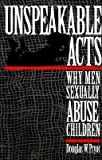 img - for [(Unspeakable Acts: Why Men Sexually Abuse Children )] [Author: Doug Pryor] [Jan-1999] book / textbook / text book