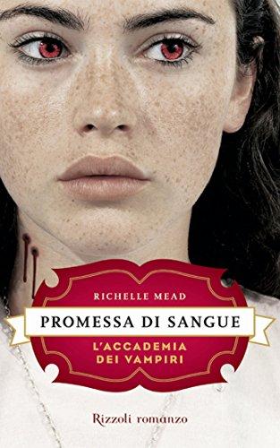 Richelle Mead - Promessa di sangue: L'Accademia dei Vampiri #4 (Rizzoli narrativa) (Italian Edition)