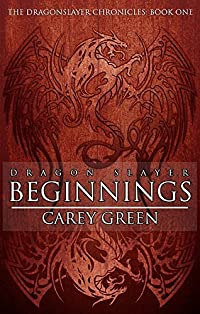 Dragon Slayer: Beginnings by Carey Green ebook deal