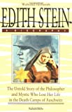 Edith Stein: The Untold Story of the Philosopher and Mystic Who Lost Her Life in the Death Camps of Auschwitz