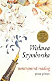 Nonrequired Reading: Prose Pieces (0151006601) by Wislawa Szymborska
