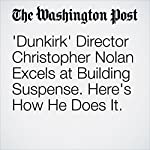 'Dunkirk' Director Christopher Nolan Excels at Building Suspense. Here's How He Does It. | Stephanie Merry