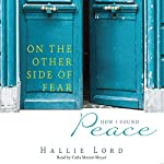 On the Other Side of Fear: How I Found Peace   Hallie Lord