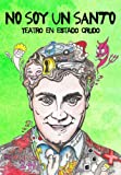 img - for No soy un santo - Teatro en estado crudo (Spanish Edition) book / textbook / text book