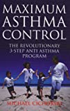 Maximum Asthma Control: The Revolutionary 3-step Anti-asthma Program