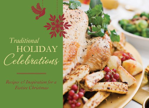 Traditional Holiday Celebrations: Recipes & Inspiration for a Festive Christmas