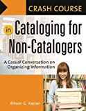 Crash Course in Cataloging for Non-Catalogers: A Casual Conversation on Organizing Information