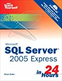 img - for By Alison Balter Microsoft Sams Teach Yourself SQL Server 2005 Express in 24 Hours [Paperback] book / textbook / text book