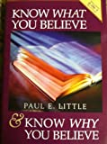 Know what you believe ; and, Know why you believe (1568653603) by Little, Paul E
