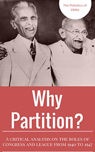 Why Partition of India?: Gandhi, Jinnah, Nehru, Azad - Congress and Muslim League (India, Pakistan, Bangladesh) image