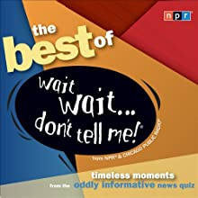 Best of Wait Wait . . . Don't Tell Me! (       UNABRIDGED)  Narrated by Peter Sagal, Carl Kasell