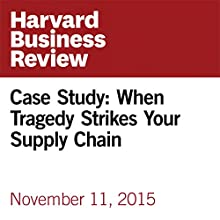 Case Study: When Tragedy Strikes Your Supply Chain Other by Ram Subramanian Narrated by Fleet Cooper
