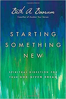 Starting Something New: Spiritual Direction For Your God-Given Dream