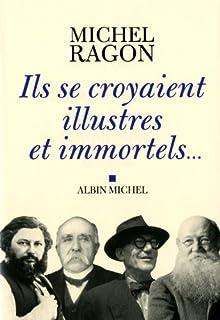 Ils se croyaient illustres et immortels...