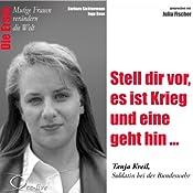 Stell dir vor, es ist Krieg und eine geht hin: Tanja Kreil (Mutige Frauen verändern die Welt) | Barbara Sichtermann, Ingo Rose