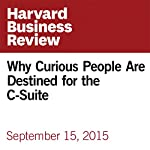 Why Curious People Are Destined for the C-Suite | Warren Berger