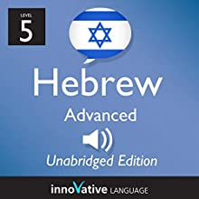 Learn Hebrew - Level 5 Advanced Hebrew, Volume 1, Lessons 1-25 (       UNABRIDGED) by Innovative Language Learning, LLC Narrated by Lenny Raskin