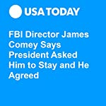 FBI Director James Comey Says President Asked Him to Stay and He Agreed | Kevin Johnson